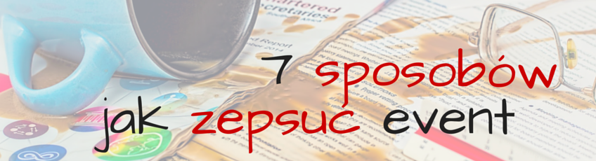 7 sposobów by popsuć event